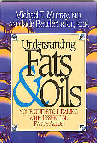 Understanding Fats & Oils, Your Guide to Healing With   Essential Fatty Acids